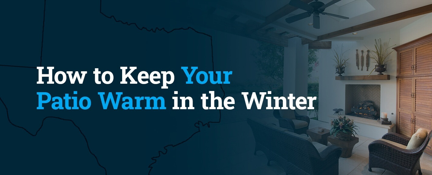 How to Keep Your Patio Warm in the Winter