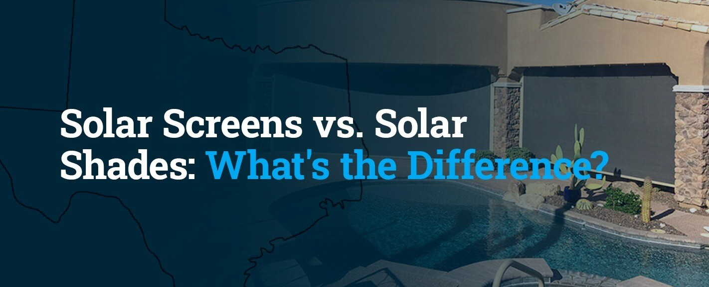 Solar Screens vs. Solar Shades: What's the Difference?